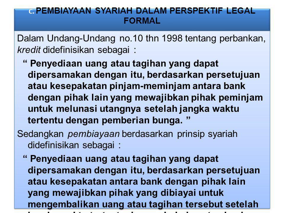 """C. PEMBIAYAAN SYARIAH DALAM PERSPEKTIF LEGAL FORMAL Dalam Undang-Undang no.10 thn 1998 tentang perbankan, kredit didefinisikan sebagai : """" Penyediaan"""