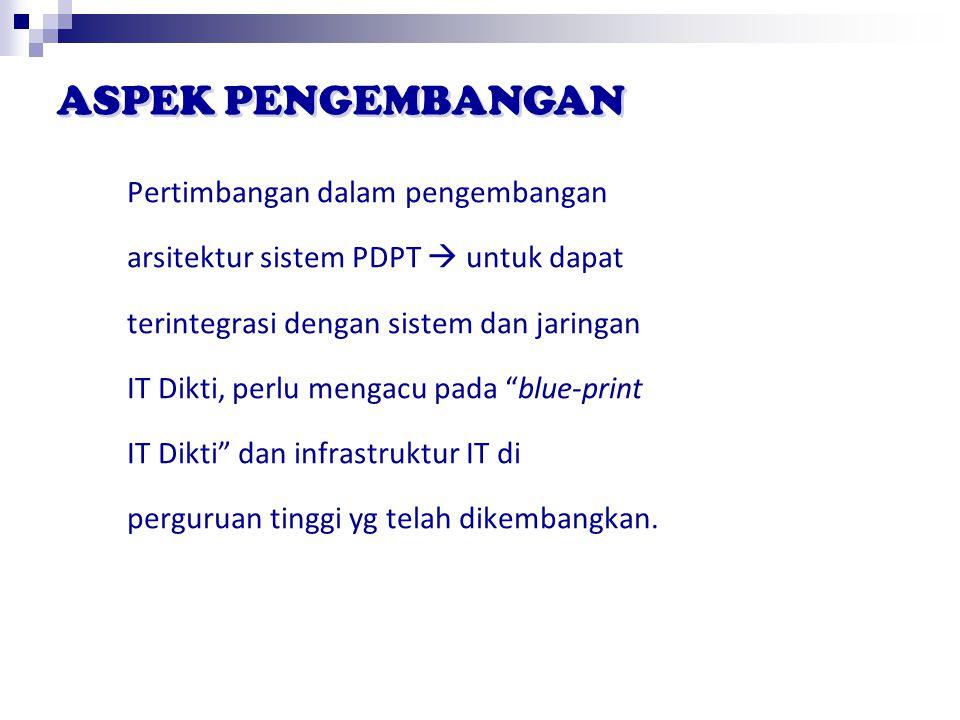 "Pertimbangan dalam pengembangan arsitektur sistem PDPT  untuk dapat terintegrasi dengan sistem dan jaringan IT Dikti, perlu mengacu pada ""blue-print"