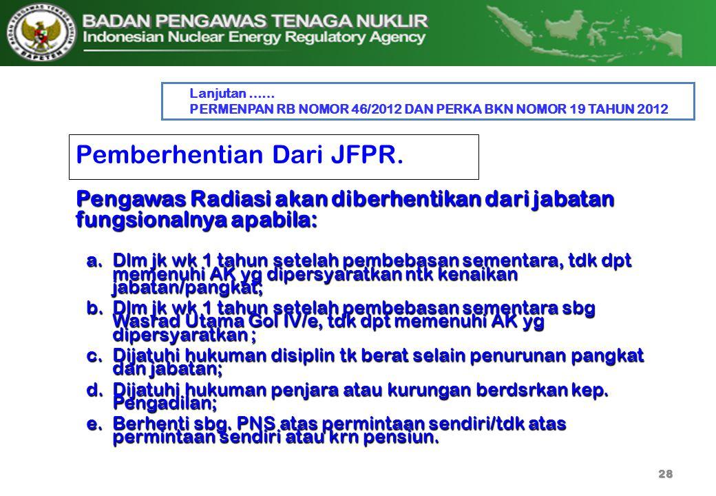 Pemberhentian Dari JFPR. a.Dlm jk wk 1 tahun setelah pembebasan sementara, tdk dpt memenuhi AK yg dipersyaratkan ntk kenaikan jabatan/pangkat; b.Dlm j