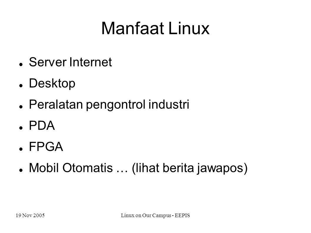 19 Nov 2005Linux on Our Campus - EEPIS Manfaat Linux Server Internet Desktop Peralatan pengontrol industri PDA FPGA Mobil Otomatis … (lihat berita jawapos)