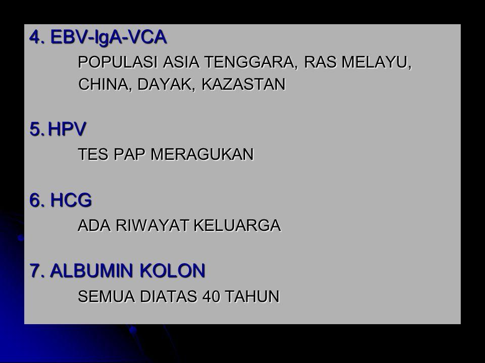 4. EBV-IgA-VCA POPULASI ASIA TENGGARA, RAS MELAYU, CHINA, DAYAK, KAZASTAN CHINA, DAYAK, KAZASTAN 5.HPV TES PAP MERAGUKAN 6. HCG ADA RIWAYAT KELUARGA 7