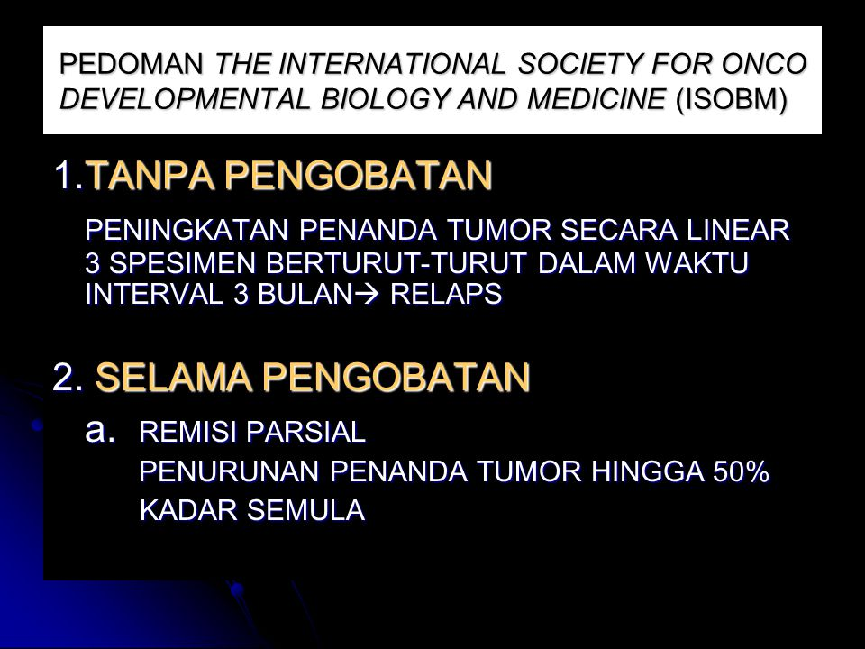 PEDOMAN THE INTERNATIONAL SOCIETY FOR ONCO DEVELOPMENTAL BIOLOGY AND MEDICINE (ISOBM) 1.TANPA PENGOBATAN PENINGKATAN PENANDA TUMOR SECARA LINEAR 3 SPE