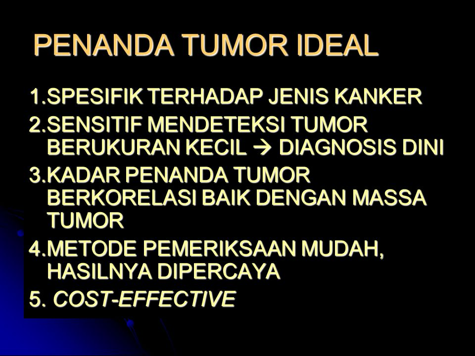 PENANDA TUMOR IDEAL 1.SPESIFIK TERHADAP JENIS KANKER 2.SENSITIF MENDETEKSI TUMOR BERUKURAN KECIL  DIAGNOSIS DINI 3.KADAR PENANDA TUMOR BERKORELASI BA