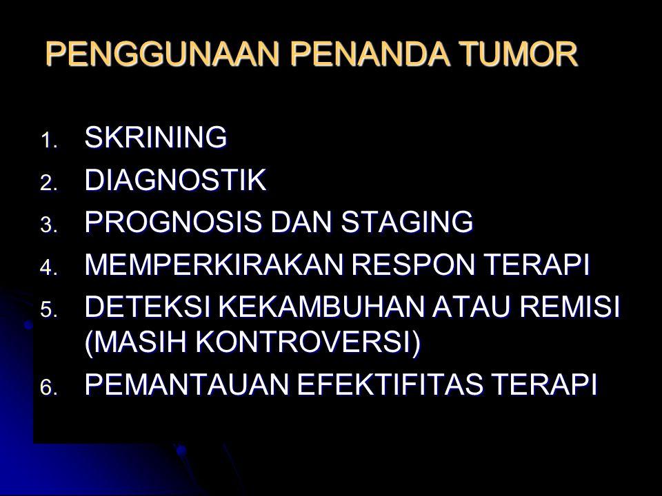 PENGGUNAAN PENANDA TUMOR 1. SKRINING 2. DIAGNOSTIK 3. PROGNOSIS DAN STAGING 4. MEMPERKIRAKAN RESPON TERAPI 5. DETEKSI KEKAMBUHAN ATAU REMISI (MASIH KO