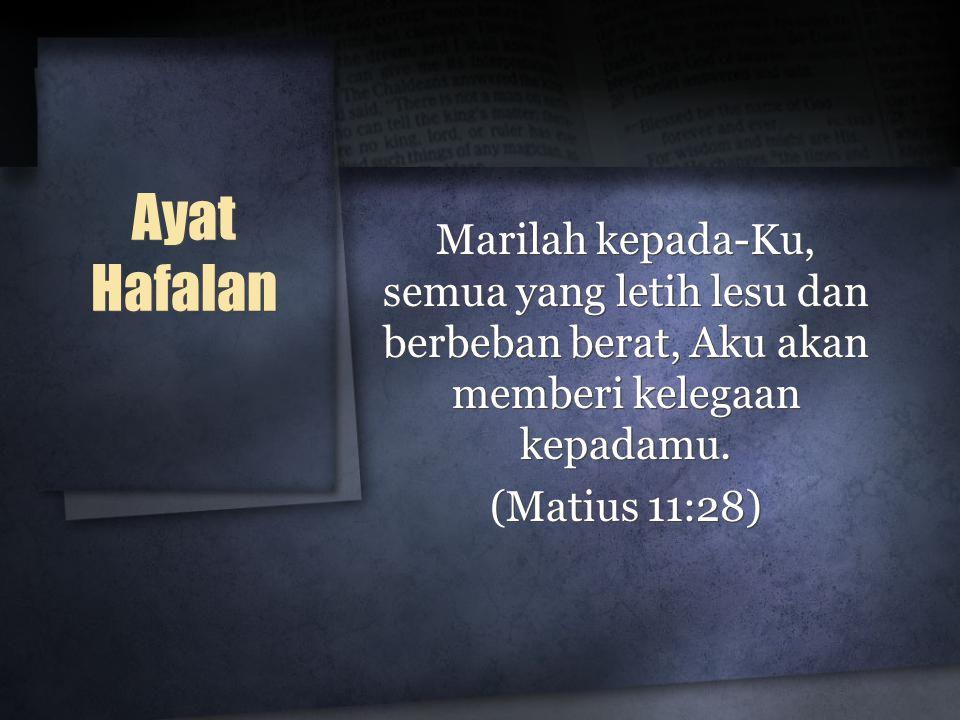 Ayat Hafalan Marilah kepada-Ku, semua yang letih lesu dan berbeban berat, Aku akan memberi kelegaan kepadamu.