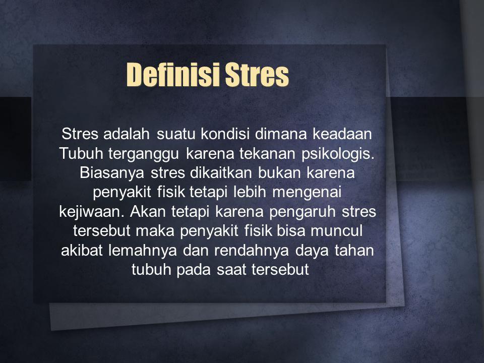 Definisi Stres Stres adalah suatu kondisi dimana keadaan Tubuh terganggu karena tekanan psikologis.