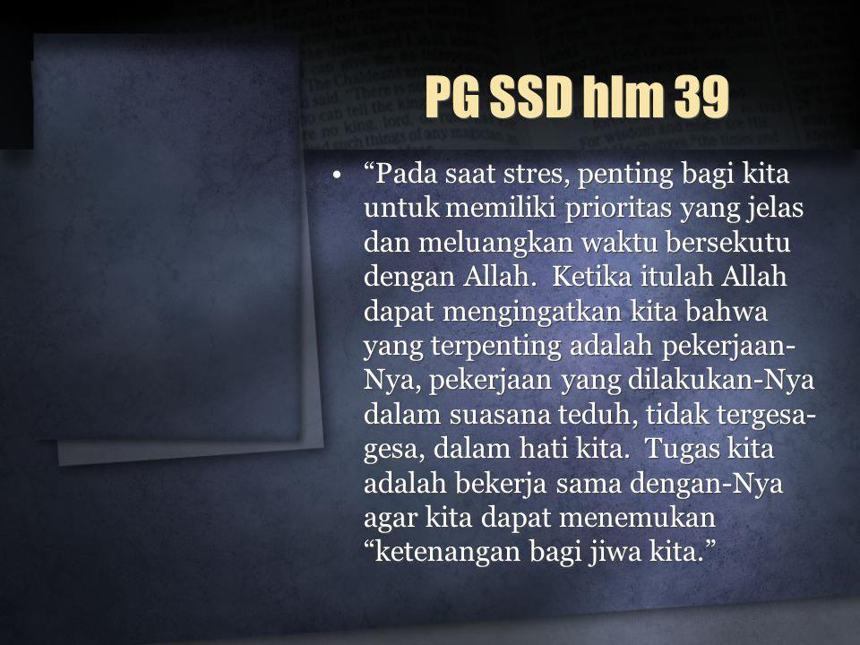 PG SSD hlm 39 Pada saat stres, penting bagi kita untuk memiliki prioritas yang jelas dan meluangkan waktu bersekutu dengan Allah.