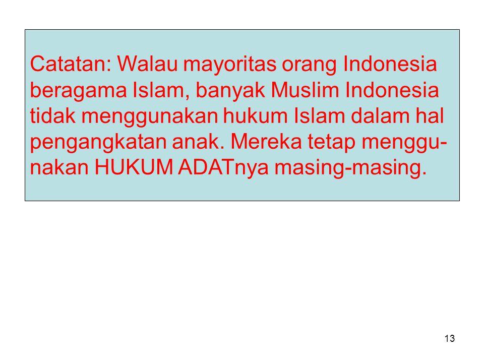 13 Catatan: Walau mayoritas orang Indonesia beragama Islam, banyak Muslim Indonesia tidak menggunakan hukum Islam dalam hal pengangkatan anak.