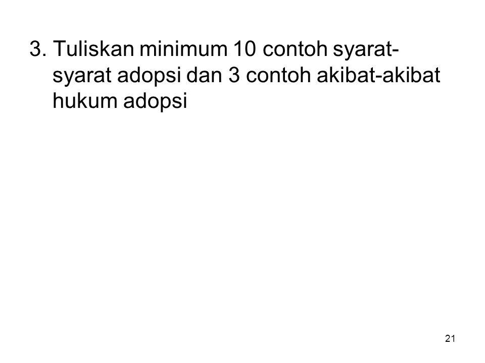21 3. Tuliskan minimum 10 contoh syarat- syarat adopsi dan 3 contoh akibat-akibat hukum adopsi