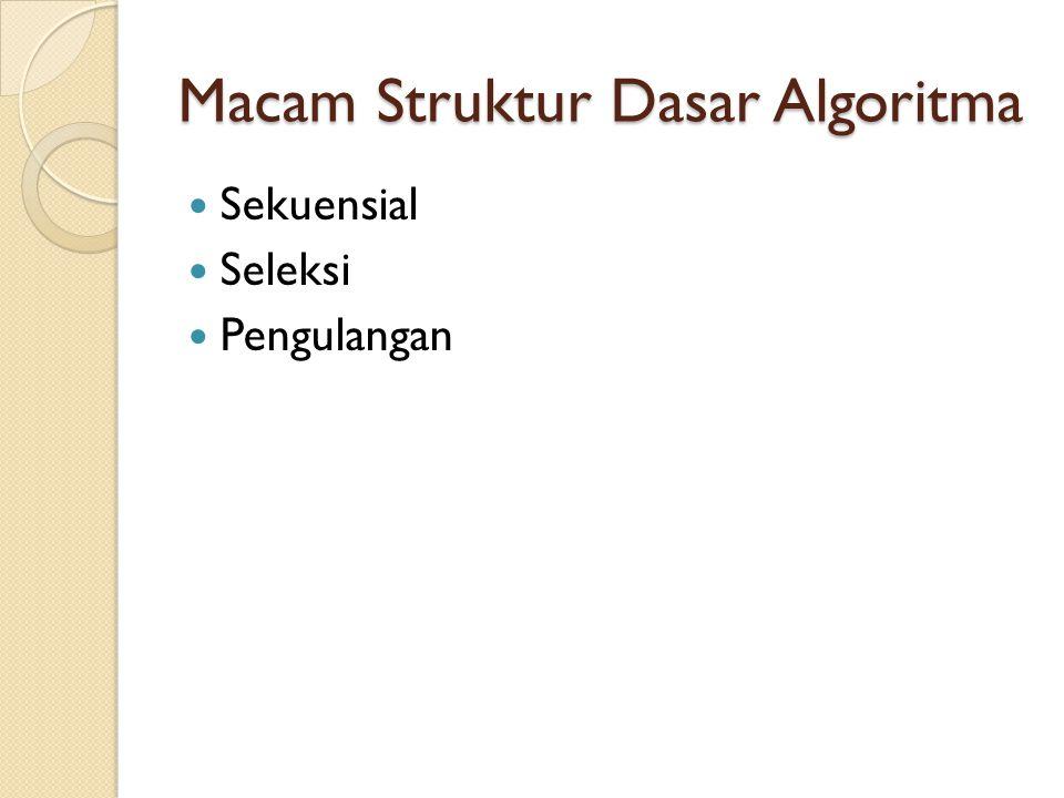 Struktur Sekuensial Langkah- langkah yang dilakukan dalam algoritma diproses secara berurutan.