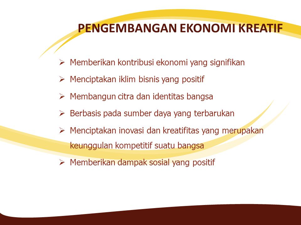 PENGEMBANGAN EKONOMI KREATIF  Memberikan kontribusi ekonomi yang signifikan  Menciptakan iklim bisnis yang positif  Membangun citra dan identitas b