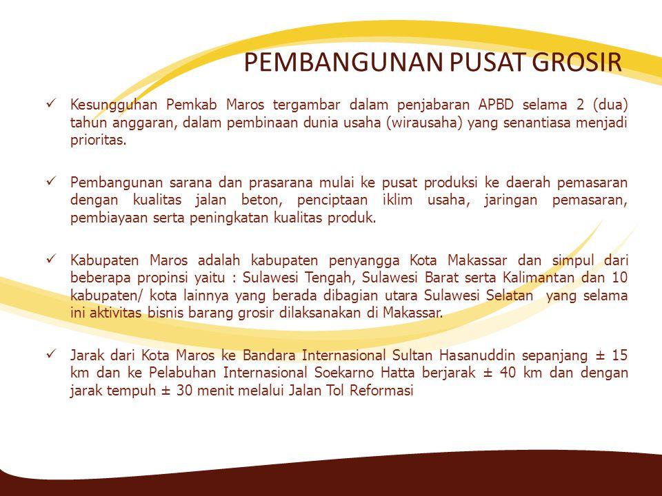 PEMBANGUNAN PUSAT GROSIR PEMBANGUNAN PUSAT GROSIR KABUPATEN MAROS INI BERTUJUAN : 1.Sebagai pusat transaksi bisnis dari seluruh kabupaten/ kota dibagian utara Propinsi Sulawesi Selatan serta kabupaten/ kota di Ssulawesi Barat yang melintasi Kabupaten Maros ke Makassar.