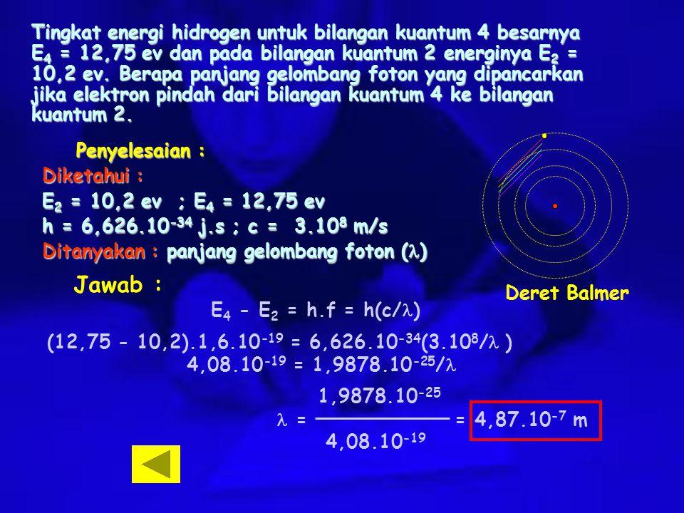 Tingkat energi hidrogen untuk bilangan kuantum 4 besarnya E 4 = 12,75 ev dan pada bilangan kuantum 2 energinya E 2 = 10,2 ev. Berapa panjang gelombang