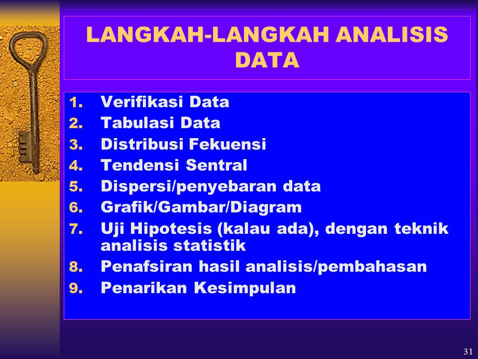 31 LANGKAH-LANGKAH ANALISIS DATA 1. Verifikasi Data 2. Tabulasi Data 3. Distribusi Fekuensi 4. Tendensi Sentral 5. Dispersi/penyebaran data 6. Grafik/