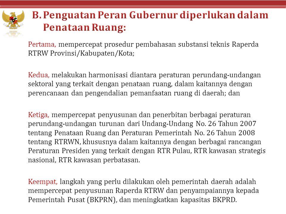 Pertama, mempercepat prosedur pembahasan substansi teknis Raperda RTRW Provinsi/Kabupaten/Kota; Kedua, melakukan harmonisasi diantara peraturan perund