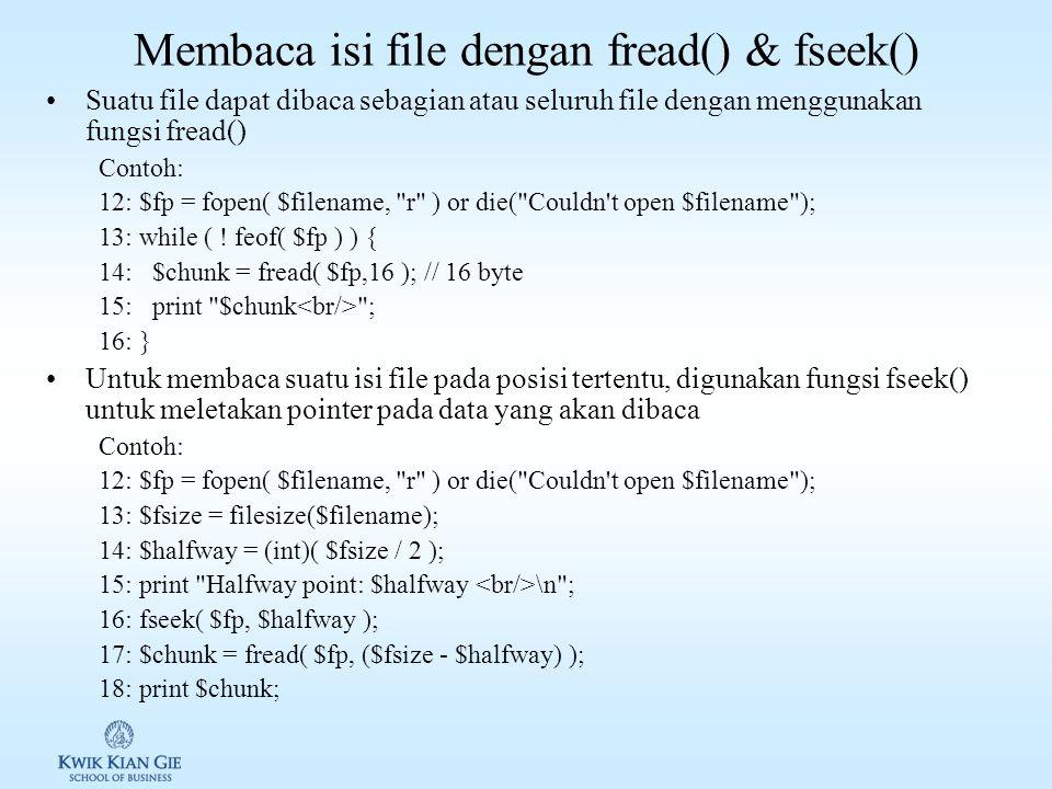 Membaca isi file baris per baris fgets() & feof() Untuk membaca isi dari suatu file digunakan fungsi fgets() & feof() Fgets() akan membaca baris suatu baris sampai di temukan new line \n Feof() digunakan untuk mengetahui apakah pembacaan telah mencapai akhir file.