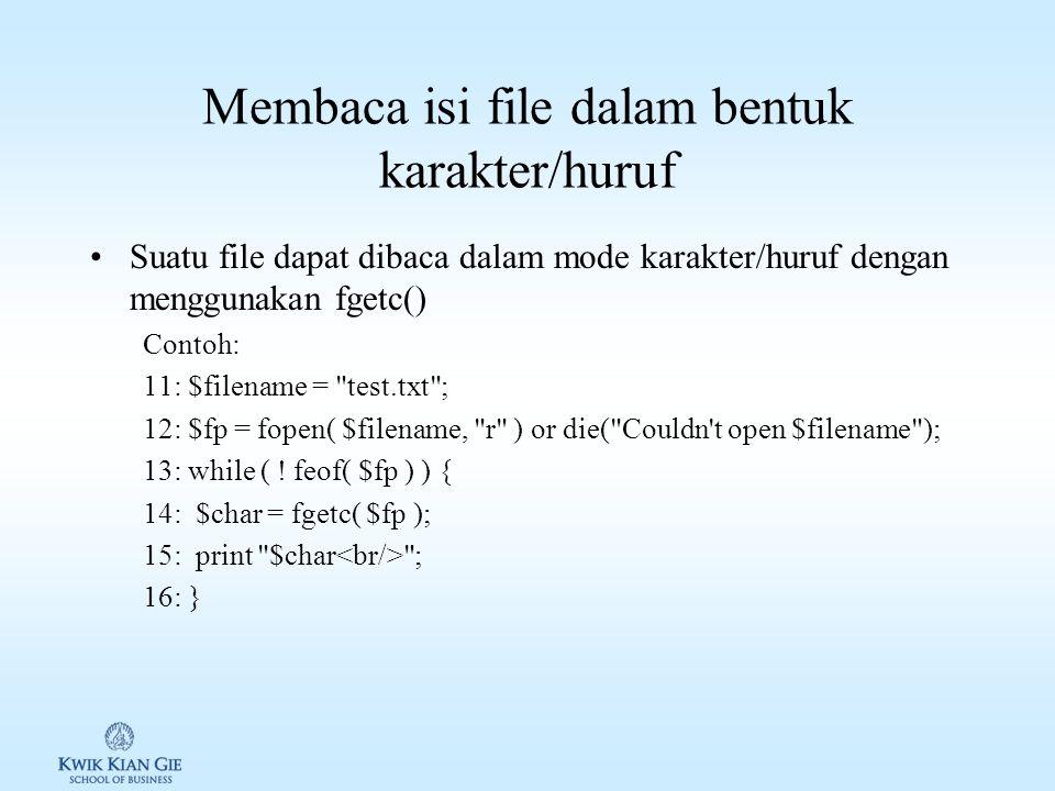 Membaca isi file dengan fread() & fseek() Suatu file dapat dibaca sebagian atau seluruh file dengan menggunakan fungsi fread() Contoh: 12: $fp = fopen( $filename, r ) or die( Couldn t open $filename ); 13: while ( .