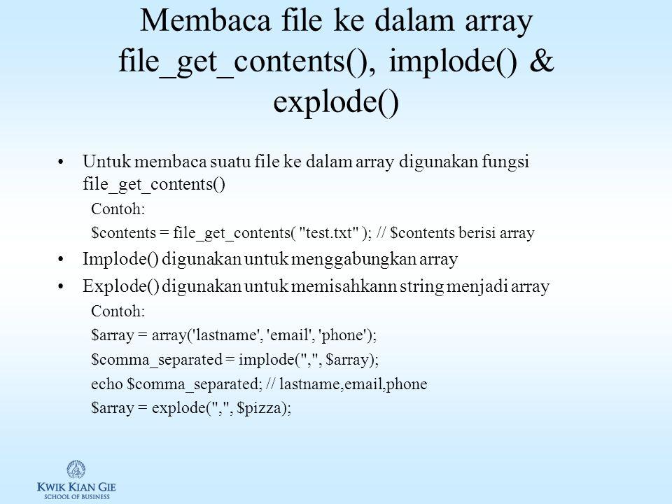 Membaca isi file dalam bentuk karakter/huruf Suatu file dapat dibaca dalam mode karakter/huruf dengan menggunakan fgetc() Contoh: 11: $filename = test.txt ; 12: $fp = fopen( $filename, r ) or die( Couldn t open $filename ); 13: while ( .
