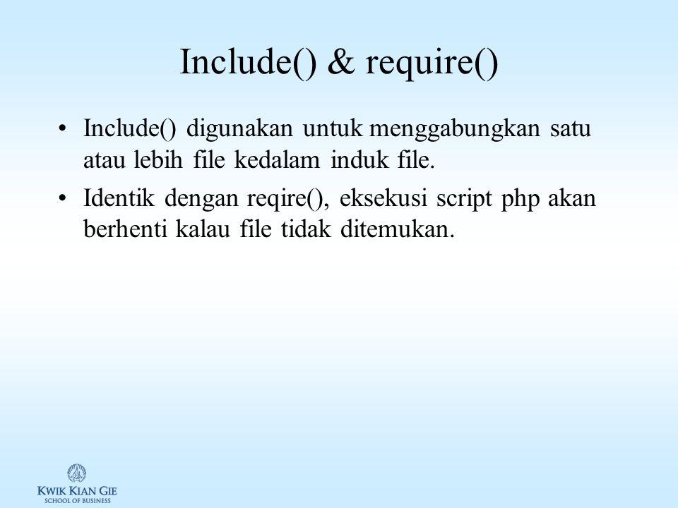 Include() & require() Include() digunakan untuk menggabungkan satu atau lebih file kedalam induk file.