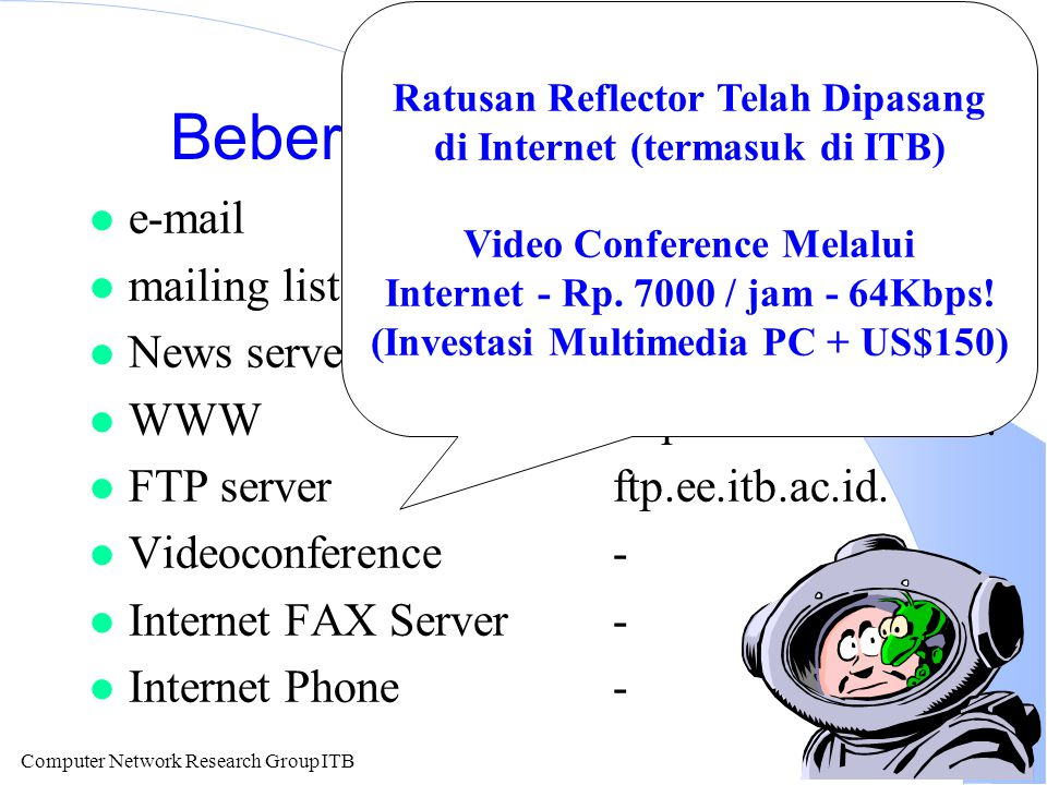 Computer Network Research Group ITB Beberapa Servis Internet l e-mailcnrg@itb.ac.id. l mailing listsysop-l@itb.ac.id l News servernews.ee.itb.ac.id. l