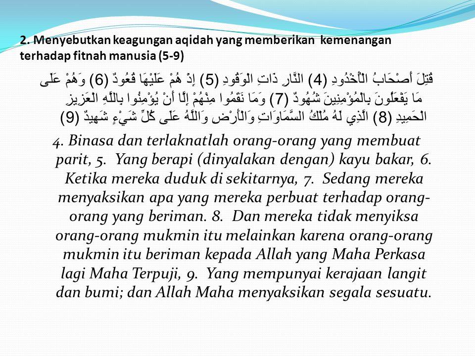 2. Menyebutkan keagungan aqidah yang memberikan kemenangan terhadap fitnah manusia (5-9) قُتِلَ أَصْحَابُ الْأُخْدُودِ (4) النَّارِ ذَاتِ الْوَقُودِ (