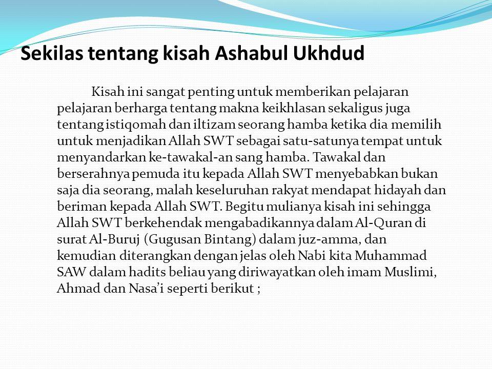 Sekilas tentang kisah Ashabul Ukhdud Kisah ini sangat penting untuk memberikan pelajaran pelajaran berharga tentang makna keikhlasan sekaligus juga te