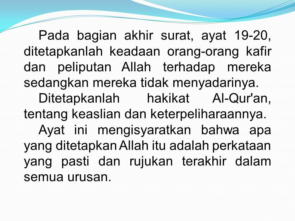 Pada bagian akhir surat, ayat 19-20, ditetapkanlah keadaan orang-orang kafir dan peliputan Allah terhadap mereka sedangkan mereka tidak menyadarinya.