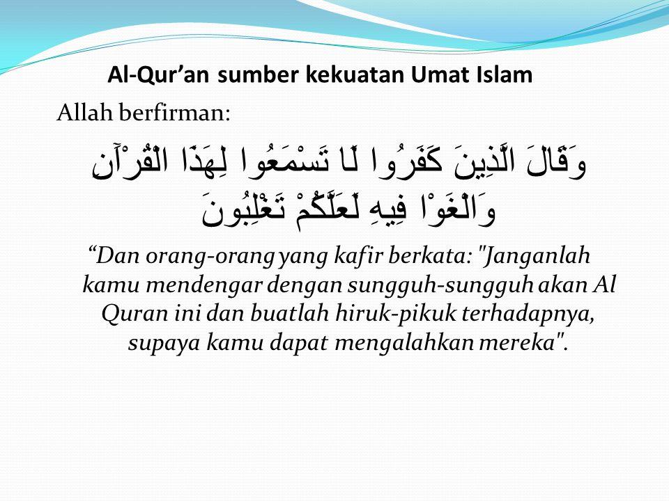 Al-Qur'an Sumber kemuliaan umat Islam لَقَدْ أَنْزَلْنَا إِلَيْكُمْ كِتَابًا فِيهِ ذِكْرُكُمْ أَفَلَا تَعْقِلُونَ Sesungguhnya telah Kami turunkan kepada kamu sebuah kitab yang di dalamnya terdapat sebab- sebab kemuliaan bagimu.