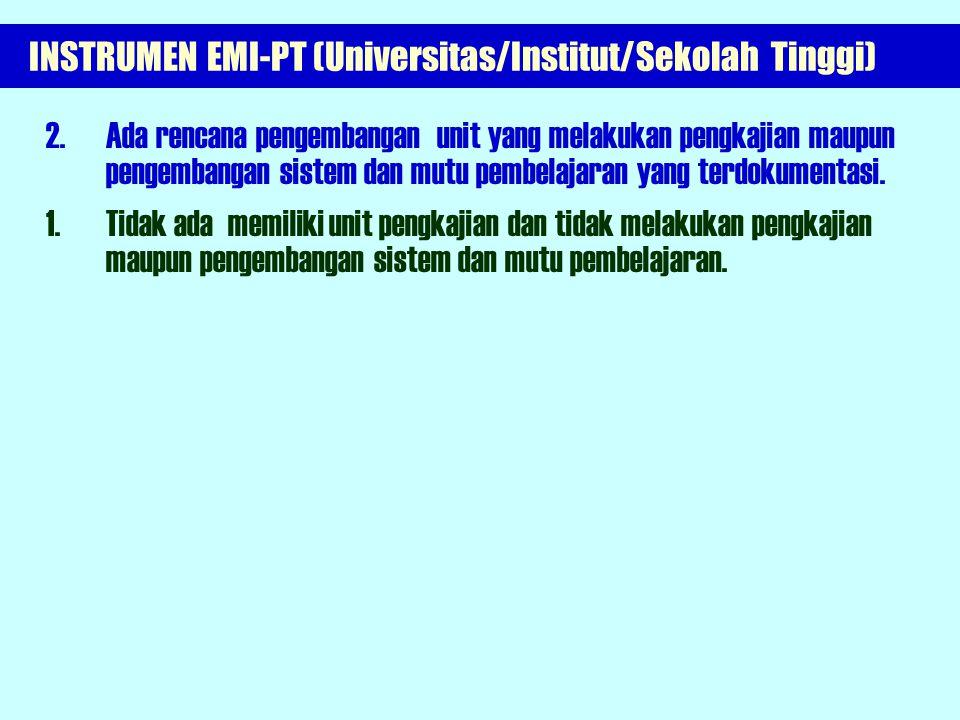 INSTRUMEN EMI-PT (Universitas/Institut/Sekolah Tinggi) 6. Ada unit atau lembaga yang khusus berfungsi untuk mengkaji dan mengembangkan pengkajian dan
