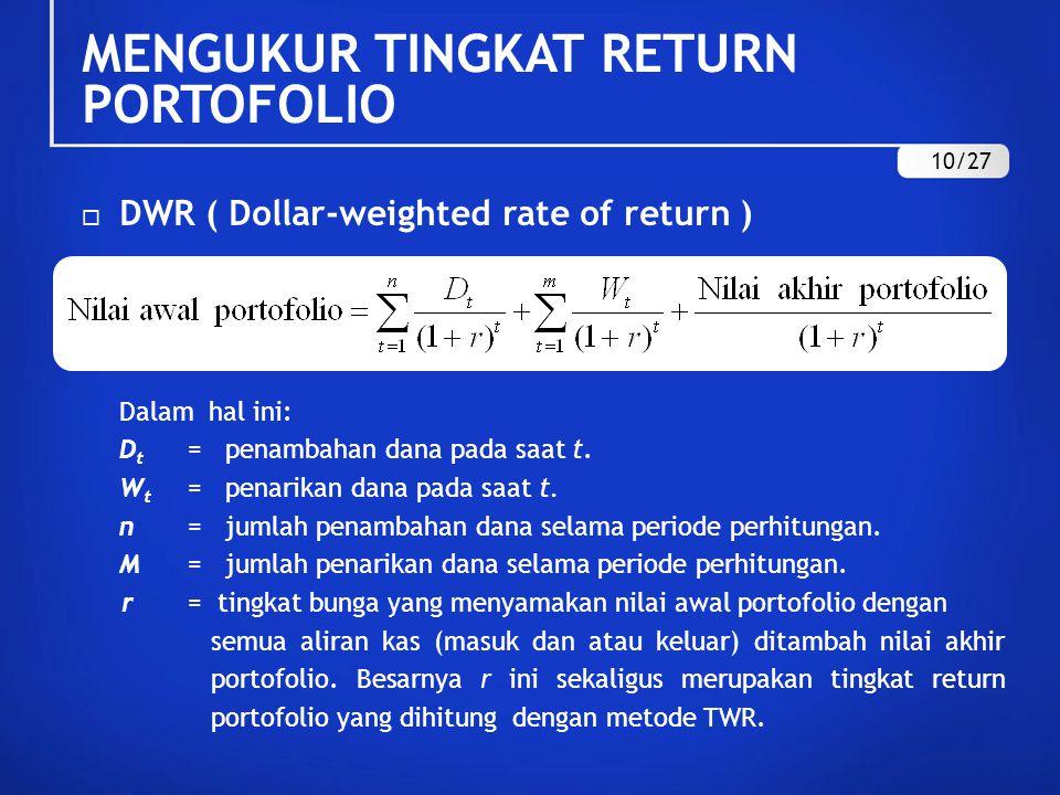  DWR ( Dollar-weighted rate of return ) Dalam hal ini: D t = penambahan dana pada saat t. W t = penarikan dana pada saat t. n = jumlah penambahan dan