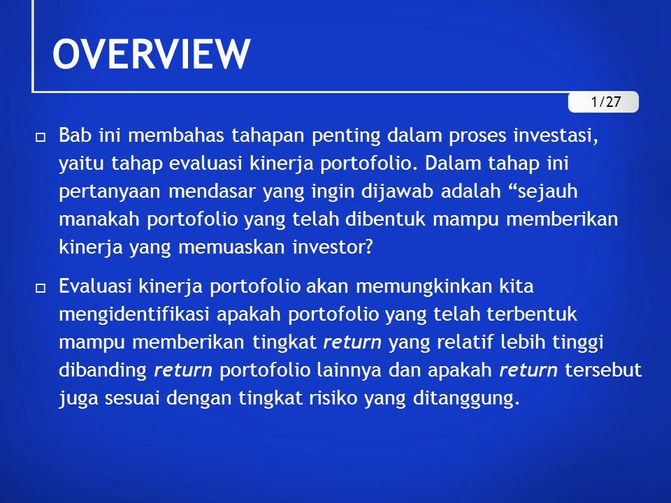 OVERVIEW  Bab ini membahas tahapan penting dalam proses investasi, yaitu tahap evaluasi kinerja portofolio. Dalam tahap ini pertanyaan mendasar yang