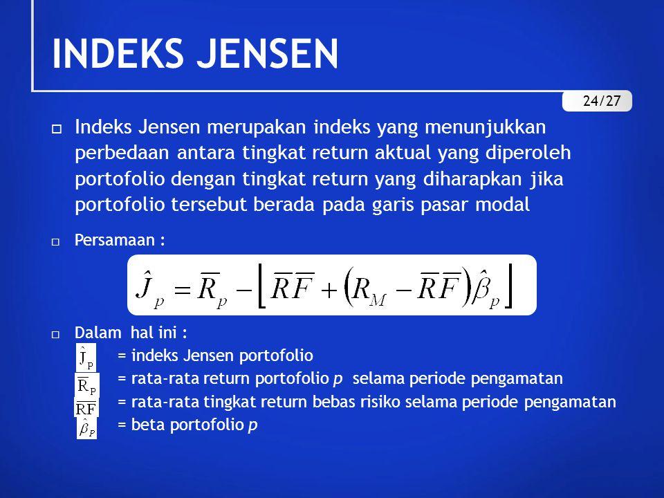  Indeks Jensen merupakan indeks yang menunjukkan perbedaan antara tingkat return aktual yang diperoleh portofolio dengan tingkat return yang diharapk