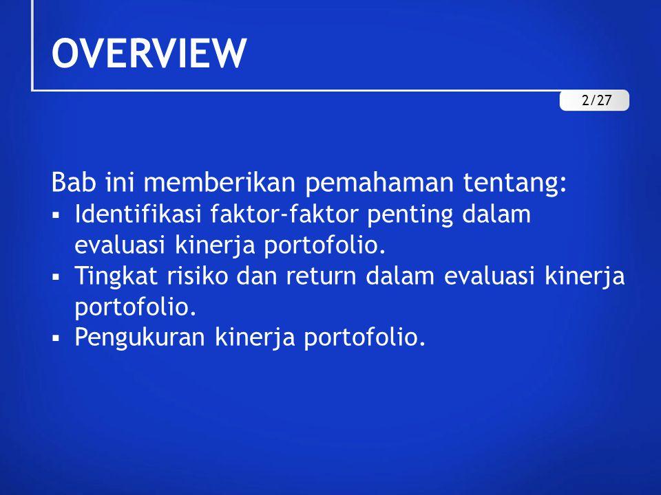 OVERVIEW Bab ini memberikan pemahaman tentang:  Identifikasi faktor-faktor penting dalam evaluasi kinerja portofolio.  Tingkat risiko dan return dal
