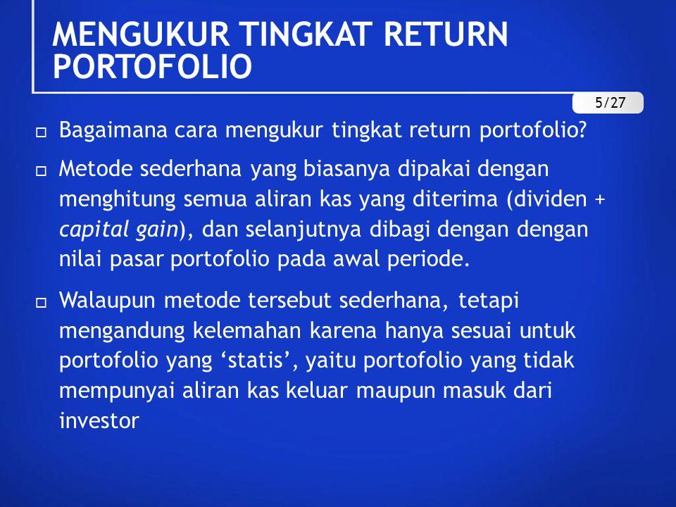 MENGUKUR TINGKAT RETURN PORTOFOLIO  Bagaimana cara mengukur tingkat return portofolio?  Metode sederhana yang biasanya dipakai dengan menghitung sem