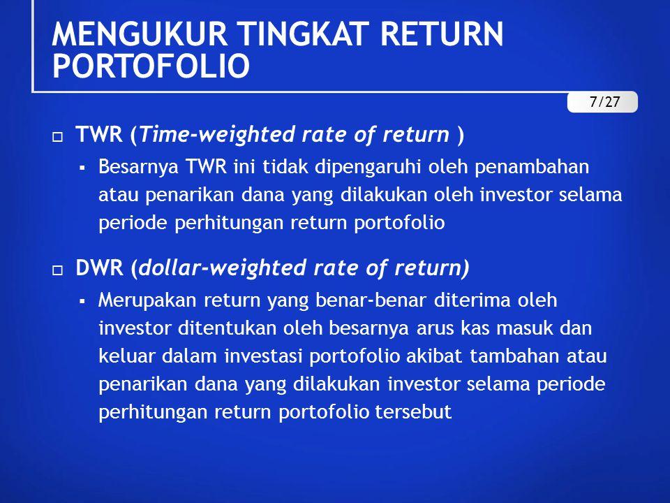  TWR (Time-weighted rate of return )  Besarnya TWR ini tidak dipengaruhi oleh penambahan atau penarikan dana yang dilakukan oleh investor selama per