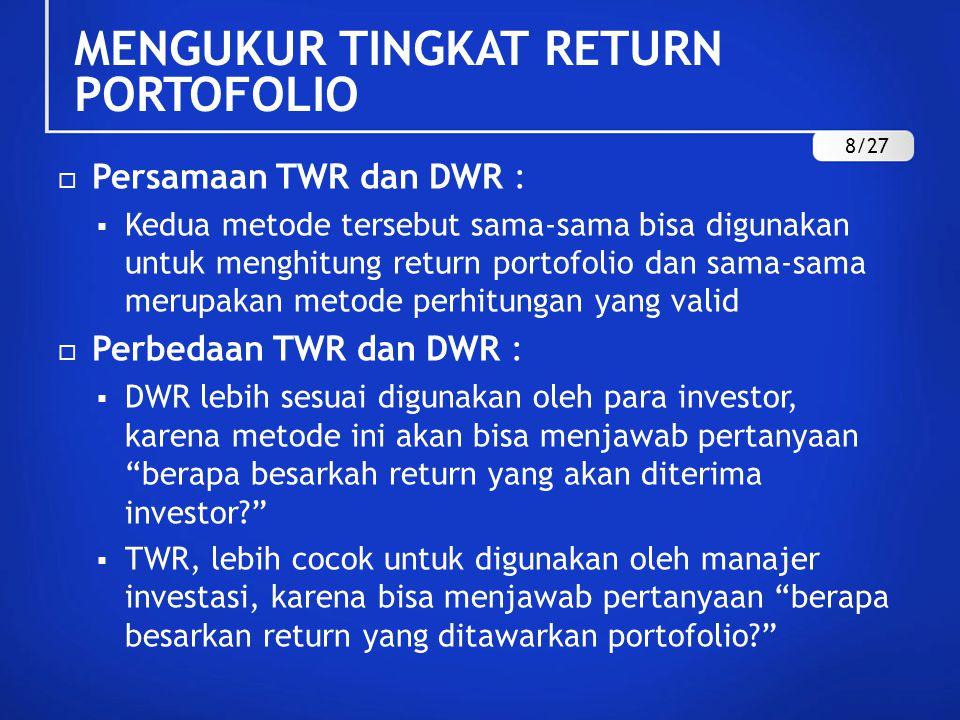  Persamaan TWR dan DWR :  Kedua metode tersebut sama-sama bisa digunakan untuk menghitung return portofolio dan sama-sama merupakan metode perhitung
