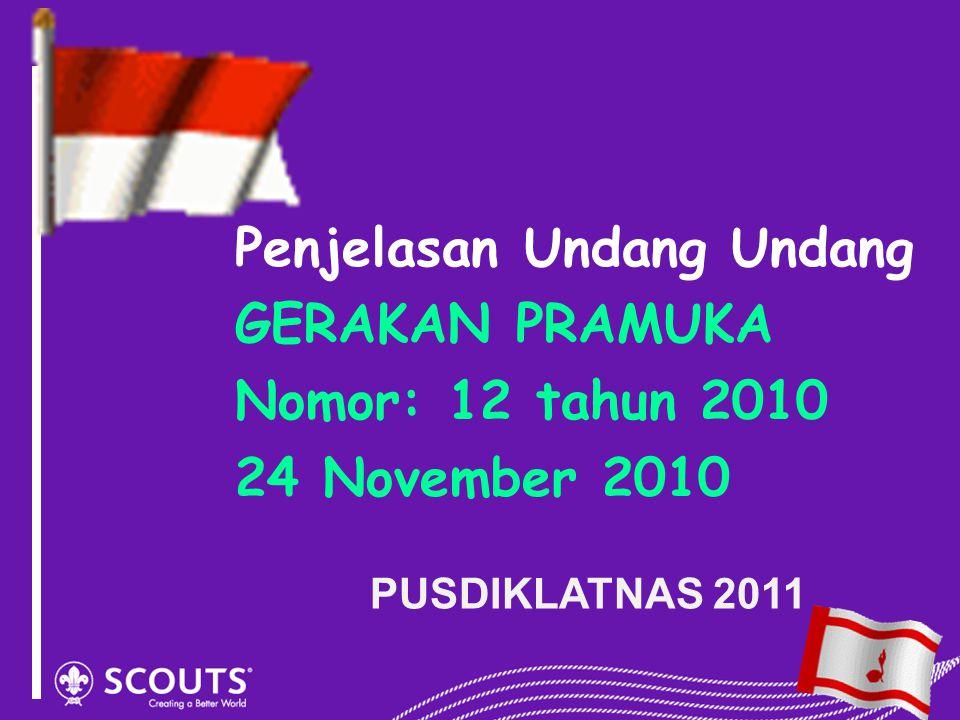Penjelasan Undang Undang GERAKAN PRAMUKA Nomor: 12 tahun 2010 24 November 2010 PUSDIKLATNAS 2011