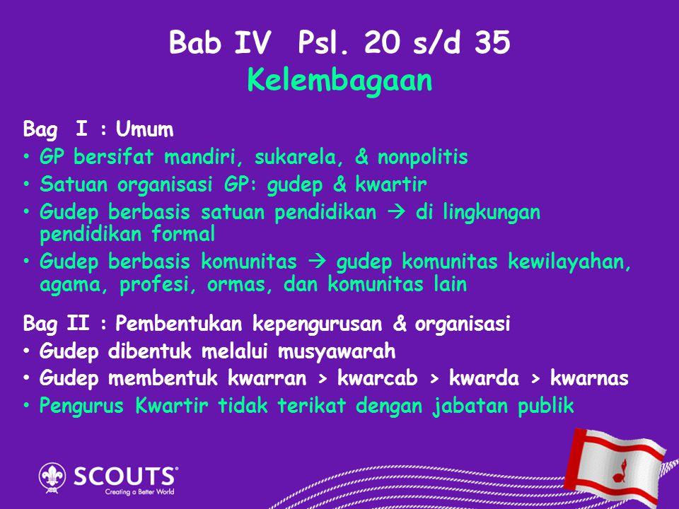Bab IV Psl. 20 s/d 35 Kelembagaan Bag I:Umum GP bersifat mandiri, sukarela, & nonpolitis Satuan organisasi GP: gudep & kwartir Gudep berbasis satuan p