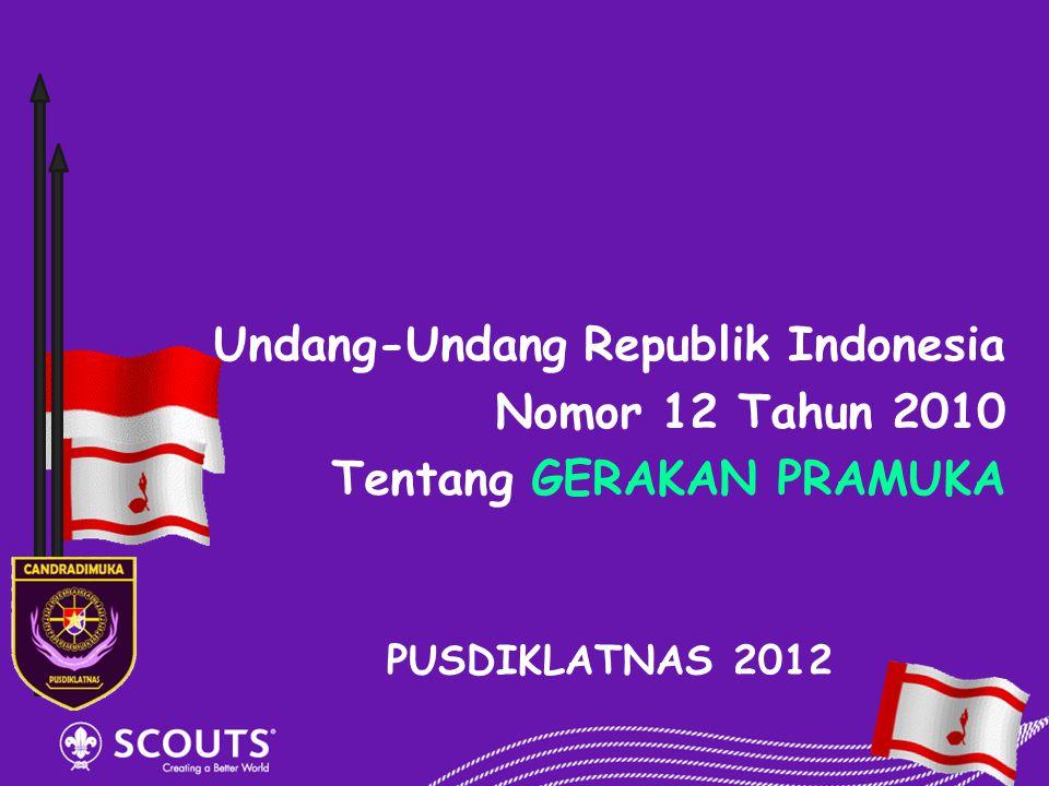 Undang-Undang Republik Indonesia Nomor 12 Tahun 2010 Tentang GERAKAN PRAMUKA PUSDIKLATNAS 2012