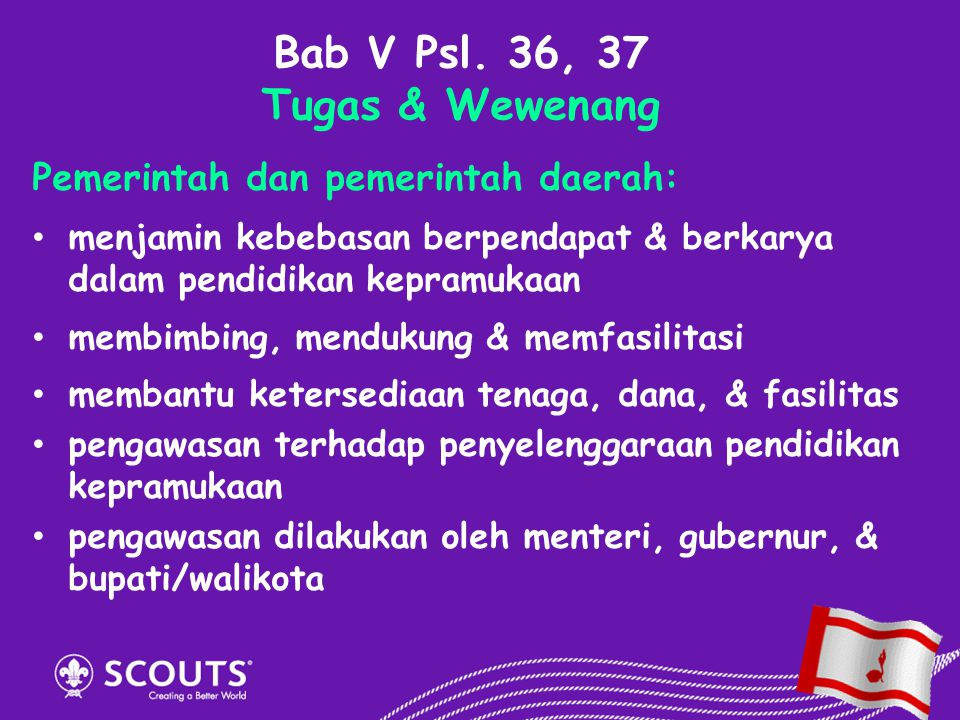 Bab V Psl. 36, 37 Tugas & Wewenang Pemerintah dan pemerintah daerah: menjamin kebebasan berpendapat & berkarya dalam pendidikan kepramukaan membimbing