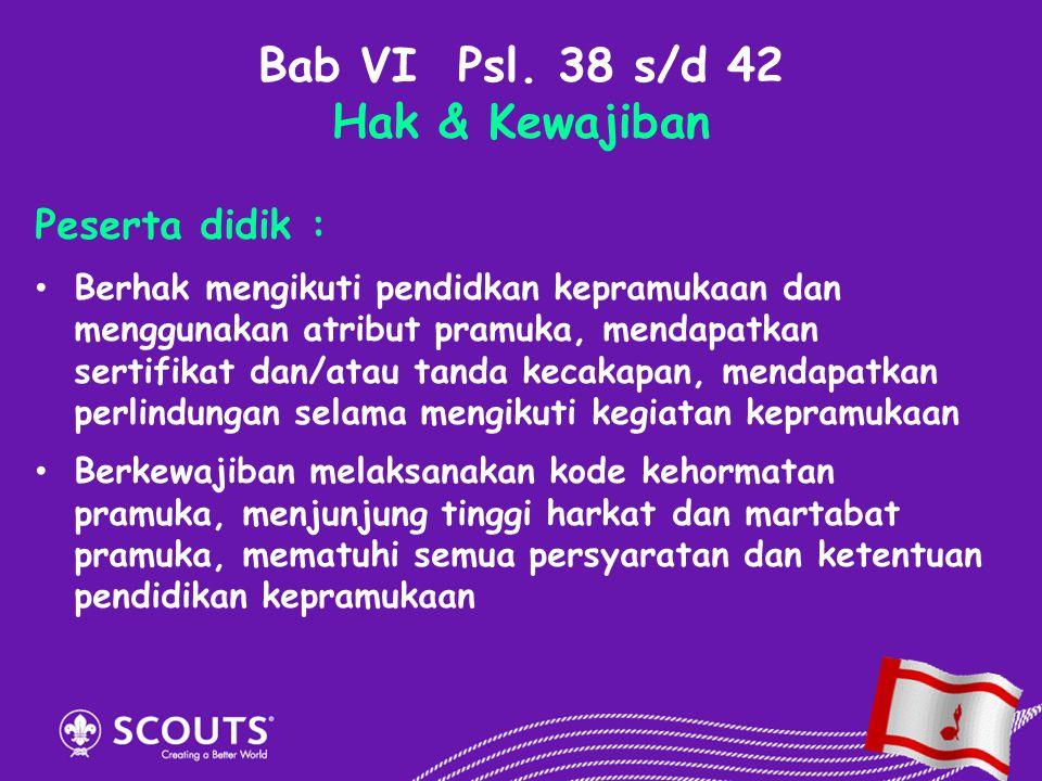 Bab VI Psl. 38 s/d 42 Hak & Kewajiban Peserta didik : Berhak mengikuti pendidkan kepramukaan dan menggunakan atribut pramuka, mendapatkan sertifikat d