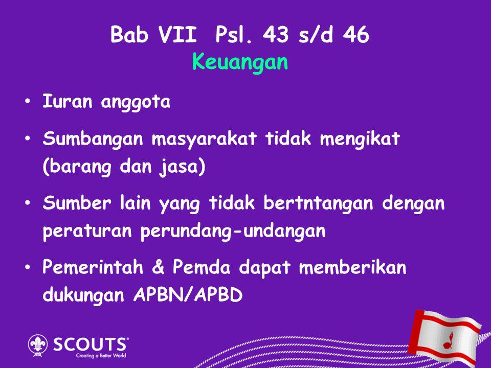 Bab VII Psl. 43 s/d 46 Keuangan Iuran anggota Sumbangan masyarakat tidak mengikat (barang dan jasa) Sumber lain yang tidak bertntangan dengan peratura