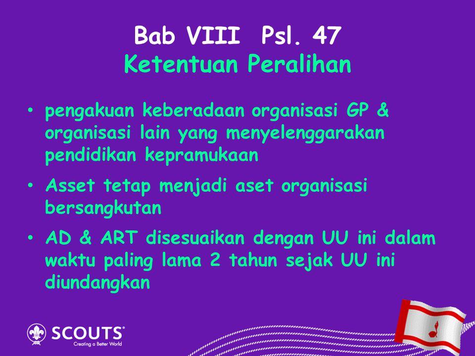 Bab VIII Psl. 47 Ketentuan Peralihan pengakuan keberadaan organisasi GP & organisasi lain yang menyelenggarakan pendidikan kepramukaan Asset tetap men