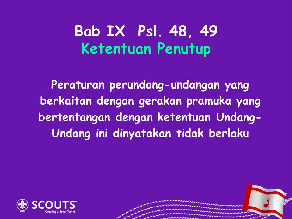 Bab IX Psl. 48, 49 Ketentuan Penutup Peraturan perundang-undangan yang berkaitan dengan gerakan pramuka yang bertentangan dengan ketentuan Undang- Und
