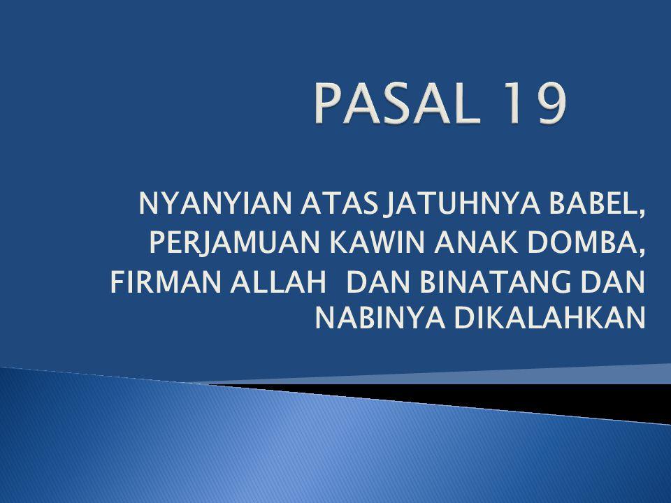 NYANYIAN ATAS JATUHNYA BABEL, PERJAMUAN KAWIN ANAK DOMBA, FIRMAN ALLAH DAN BINATANG DAN NABINYA DIKALAHKAN