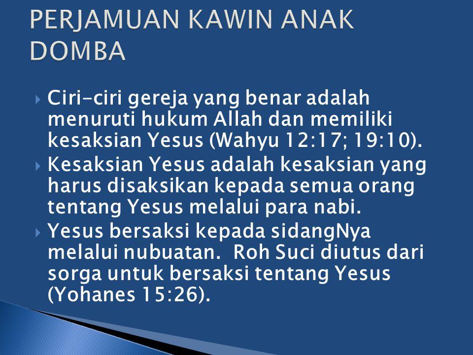  Ciri-ciri gereja yang benar adalah menuruti hukum Allah dan memiliki kesaksian Yesus (Wahyu 12:17; 19:10).  Kesaksian Yesus adalah kesaksian yang h