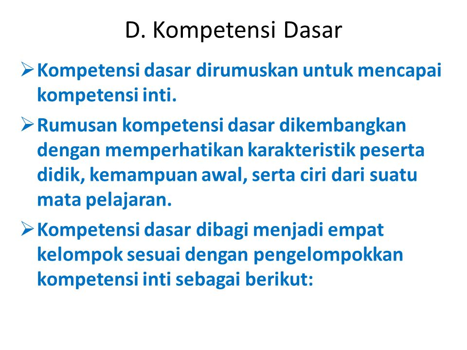 D.Kompetensi Dasar  Kompetensi dasar dirumuskan untuk mencapai kompetensi inti.