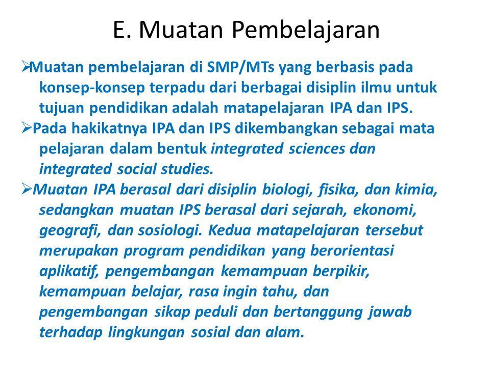 E. Muatan Pembelajaran  Muatan pembelajaran di SMP/MTs yang berbasis pada konsep-konsep terpadu dari berbagai disiplin ilmu untuk tujuan pendidikan a