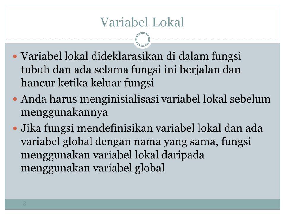 Variabel Lokal 3 Variabel lokal dideklarasikan di dalam fungsi tubuh dan ada selama fungsi ini berjalan dan hancur ketika keluar fungsi Anda harus menginisialisasi variabel lokal sebelum menggunakannya Jika fungsi mendefinisikan variabel lokal dan ada variabel global dengan nama yang sama, fungsi menggunakan variabel lokal daripada menggunakan variabel global