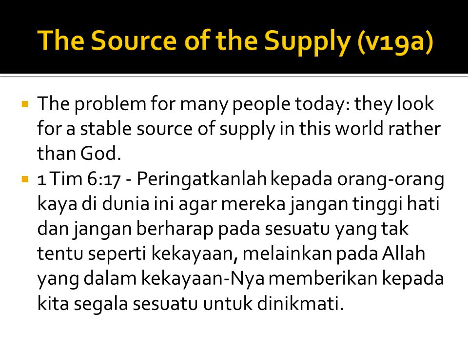  The problem for many people today: they look for a stable source of supply in this world rather than God.